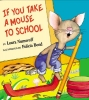 Numeroff, Laura Joffe,If You Take a Mouse to School