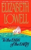 Lowell, Elizabeth,To the Ends of the Earth