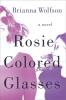 Brianna Wolfson,Rosie Colored Glasses