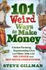 Gillman, Steve,101 Weird Ways to Make Money