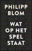 <b>Philipp  Blom</b>,Wat op het spel staat