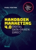 <b>Paul  Postma</b>,Handboek Marketing 4.0 - Digital, data-driven, direct