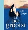 Henriette  Boerendans,Mijn papa is het grootst