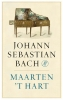 <b>Maarten `t Hart</b>,Johann Sebastian Bach