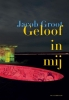 <b>Jacob  Groot</b>,Geloof In Mij