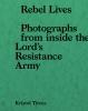 <b>Kristof  Titeca, Jonathan  Littell, Harriet  Anena</b>,Rebel Life