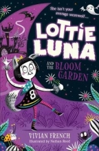 Vivian French,   Nathan Reed Lottie Luna and the Bloom Garden