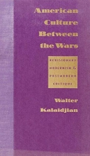 Kalaidjian, Walter American Culture Between the Wars - Revisionary Modernism & Postmodern Critique