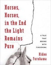 Furukawa, Hideo Horses, Horses, in the End the Light Remains Pure