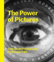Goodman, Susan Tumarkin The Power of Pictures - Early Soviet Photography, Early Soviet Film