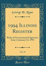 Ryan, George H. Ryan, G: 1994 Illinois Register, Vol. 18