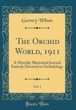 Wilson, Gurney Wilson, G: Orchid World, 1911, Vol. 1