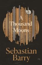 SEBASTIAN BARRY THOUSAND MOONS