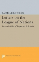 Fosdick, Raymond Blaine Letters on the League of Nations - From the Files of Raymond B. Fosdick. Supplementary volume to The Papers of Woodrow Wilson