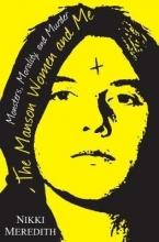 Meredith, Nikki The Manson Women and Me