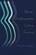 Siegel, Kristi Women`s Autobiographies, Culture, Feminism