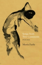 Moris Farhi Songs from Two Continents: Poems