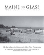 Bunting, W. H.,   Johnson, Kevin,   Shettleworth, Earle G., Jr. Maine on Glass