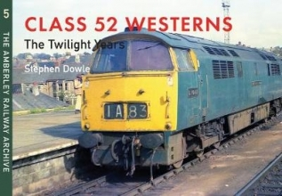 Stephen Dowle Class 52 Westerns The Twilight Years