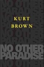 Brown, Kurt No Other Paradise