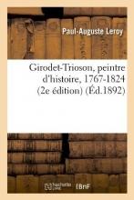 Leroy, Paul-Auguste Girodet-Trioson, Peintre d`Histoire, 1767-1824 (2e Édition) (Éd.1892)