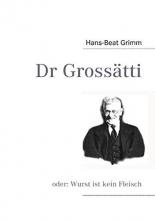 Grimm, Hans-Beat Dr Grossätti