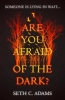 Seth C. Adams, Are You Afraid of the Dark?