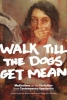 , Walk Till the Dogs Get Mean