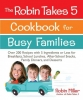 Miller, Robin, The Robin Takes 5 Cookbook for Busy Families