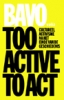 <b>BAVO</b>,Too Active to Act