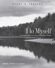 Cramer, Jeffrey S. I to Myself - An Annotated Selection from the Journal of Henry D Thoreau