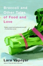 Vapnyar, Lara Broccoli and Other Tales of Food and Love