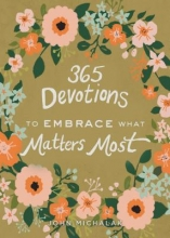 John Michalak 365 Devotions to Embrace What Matters Most