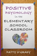 Patty O`Grady Positive Psychology in the Elementary School Classroom