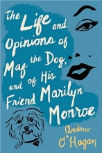 O`Hagan, Andrew The Life and Opinions of Maf the Dog, and of His Friend Marilyn Monroe