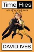 Ives, David Time Flies and Other Short Plays