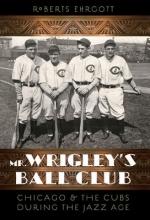 Ehrgott, Roberts Mr. Wrigley`s Ball Club