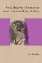Vinitsky, Ilya Vasily Zhukovsky`s Romanticism and the Emotional History of Russia