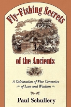 Schullery, Paul Fly-Fishing Secrets of the Ancients