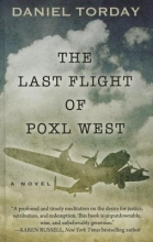Torday, Daniel The Last Flight of Poxl West