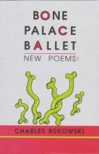 Bukowski, Charles Bone Palace Ballet
