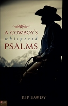 Sawdy, Kip A Cowboy`s Whispered Psalms