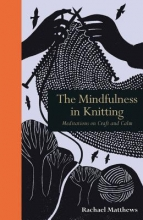 Matthews, Rachael The Mindfulness in Knitting