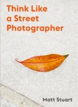 Matt Stuart , How to Think Like a Street Photographer