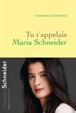Vanessa  Schneider Tu t`appelais Maria Schneider