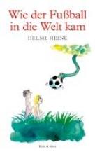 Heine, Helme Wie der Fussball in die Welt kam