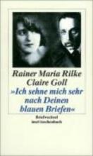 Rilke, Rainer Maria ` Ich sehne mich sehr nach deinen blauen Briefen`