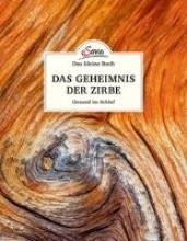 Moser, Maximilian Das kleine Buch: Das Geheimnis der Zirbe