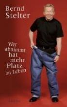 Stelter, Bernd Wer abnimmt, hat mehr Platz im Leben