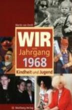 Arndt, Martin von Wir vom Jahrgang 1968 - Kindheit und Jugend